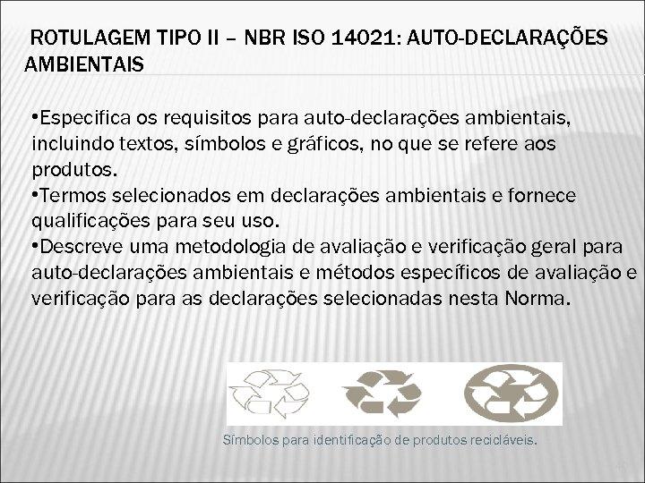 ROTULAGEM TIPO II – NBR ISO 14021: AUTO-DECLARAÇÕES AMBIENTAIS • Especifica os requisitos para