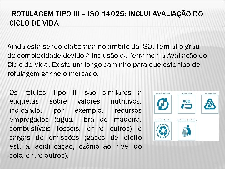 ROTULAGEM TIPO III – ISO 14025: INCLUI AVALIAÇÃO DO CICLO DE VIDA Ainda está