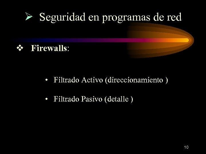 Ø Seguridad en programas de red v Firewalls: • Filtrado Activo (direccionamiento ) •