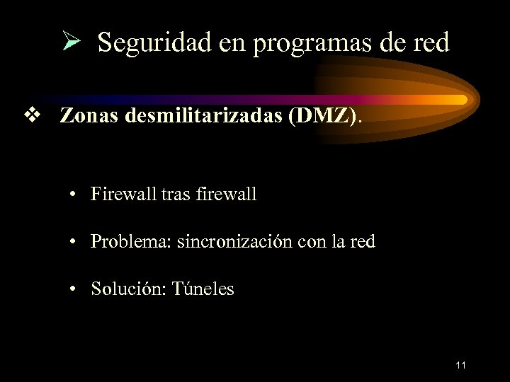Ø Seguridad en programas de red v Zonas desmilitarizadas (DMZ). • Firewall tras firewall