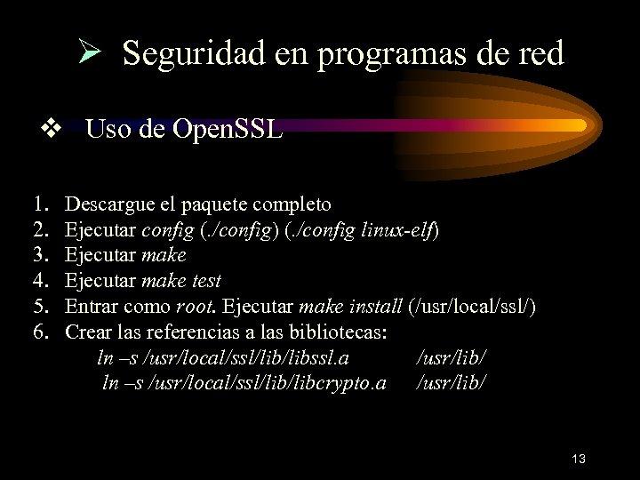 Ø Seguridad en programas de red v Uso de Open. SSL 1. 2. 3.