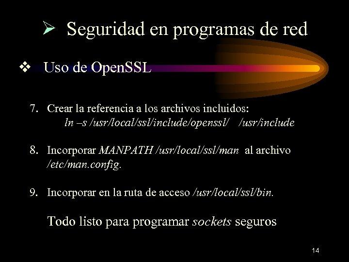 Ø Seguridad en programas de red v Uso de Open. SSL 7. Crear la