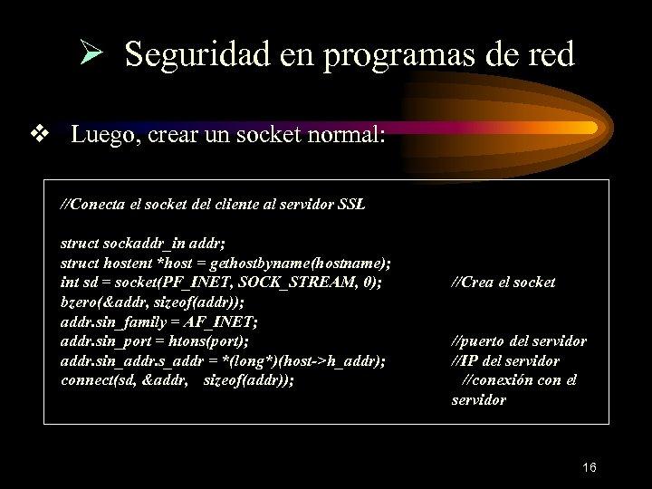 Ø Seguridad en programas de red v Luego, crear un socket normal: //Conecta el
