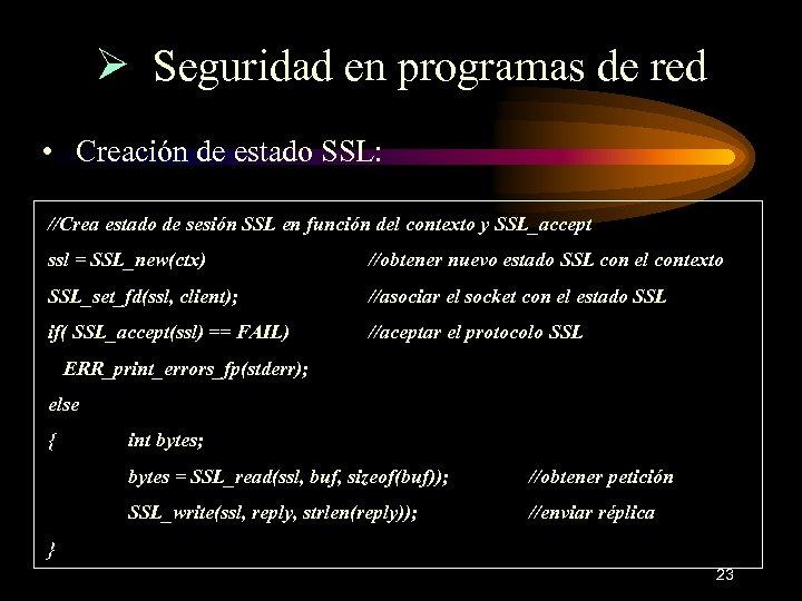 Ø Seguridad en programas de red • Creación de estado SSL: //Crea estado de