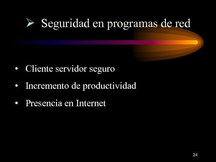 Ø Seguridad en programas de red • Cliente servidor seguro • Incremento de productividad