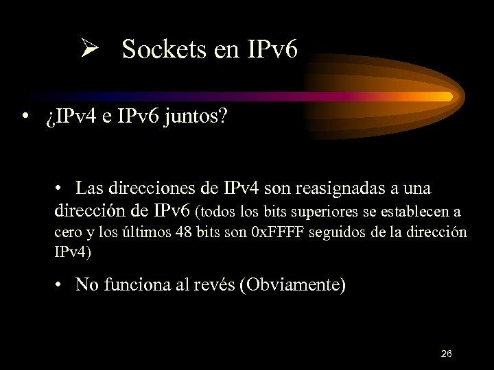 Ø Sockets en IPv 6 • ¿IPv 4 e IPv 6 juntos? • Las