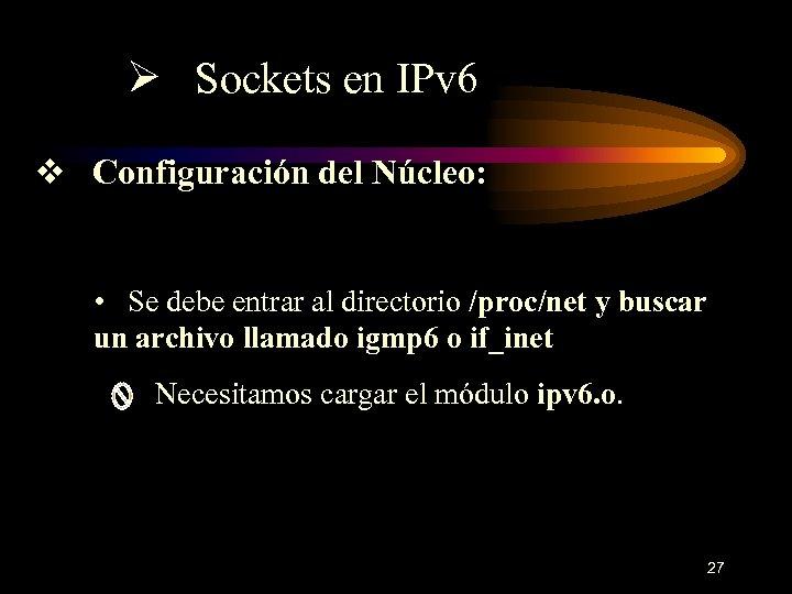 Ø Sockets en IPv 6 v Configuración del Núcleo: • Se debe entrar al