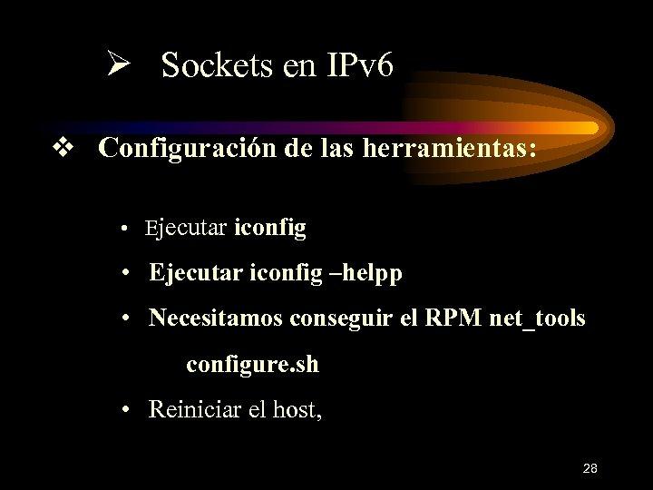Ø Sockets en IPv 6 v Configuración de las herramientas: • Ejecutar iconfig –helpp