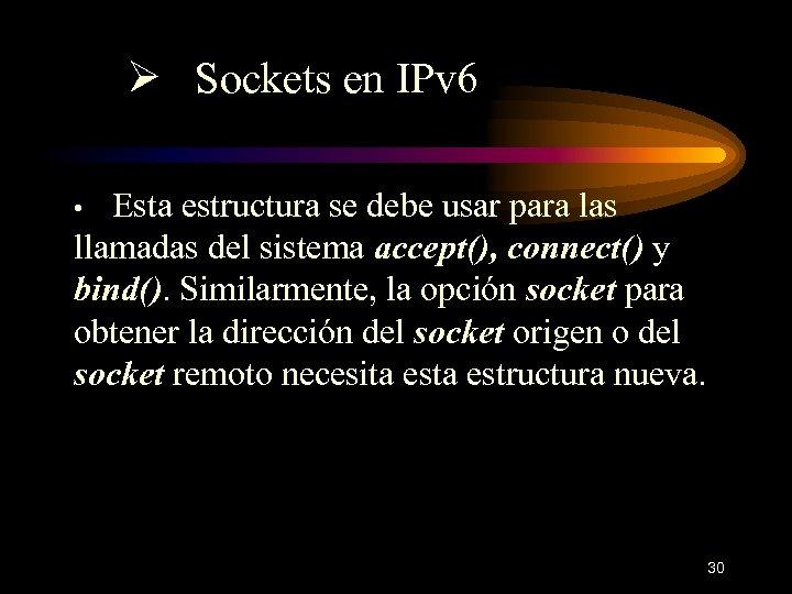 Ø Sockets en IPv 6 Esta estructura se debe usar para las llamadas del