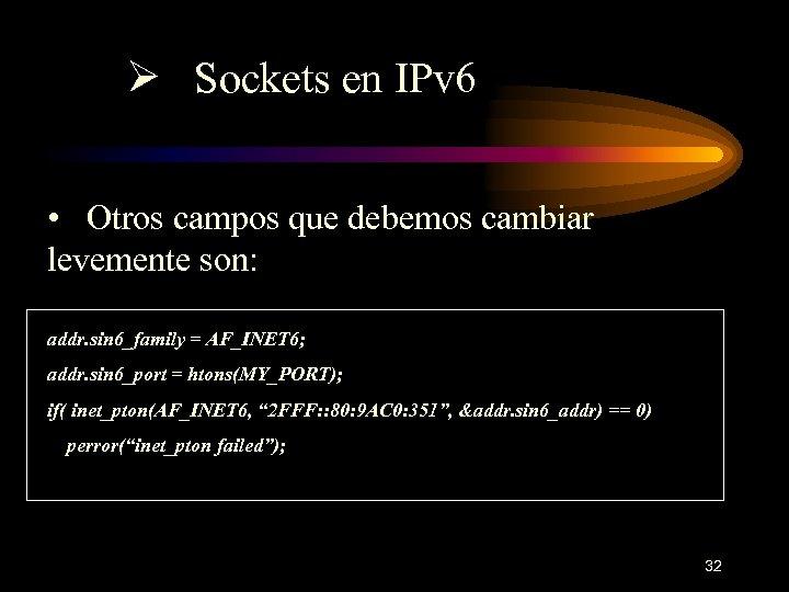 Ø Sockets en IPv 6 • Otros campos que debemos cambiar levemente son: addr.
