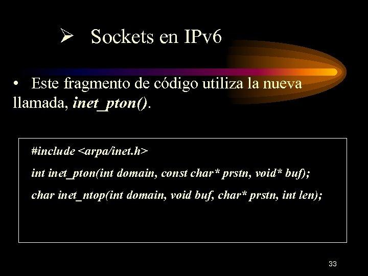 Ø Sockets en IPv 6 • Este fragmento de código utiliza la nueva llamada,