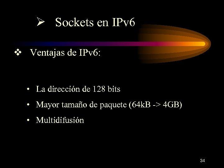 Ø Sockets en IPv 6 v Ventajas de IPv 6: • La dirección de