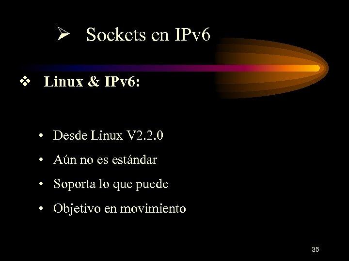 Ø Sockets en IPv 6 v Linux & IPv 6: • Desde Linux V