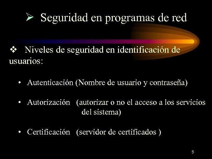 Ø Seguridad en programas de red v Niveles de seguridad en identificación de usuarios: