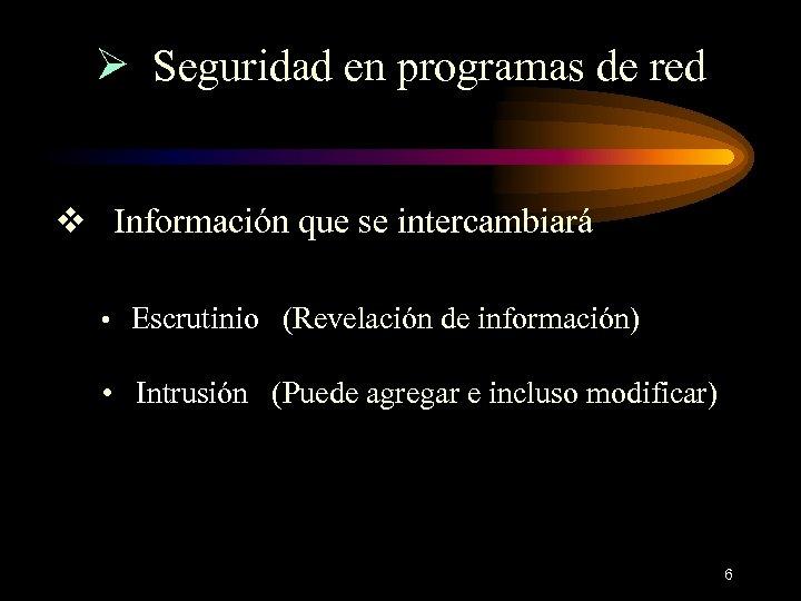 Ø Seguridad en programas de red v Información que se intercambiará • Escrutinio (Revelación