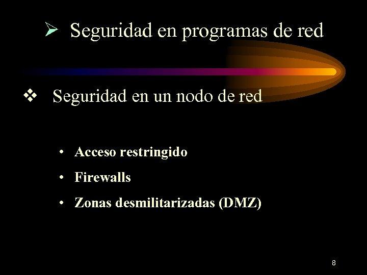Ø Seguridad en programas de red v Seguridad en un nodo de red •