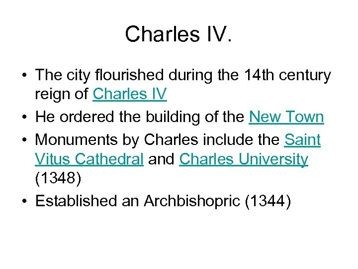 Charles IV. • The city flourished during the 14 th century reign of Charles