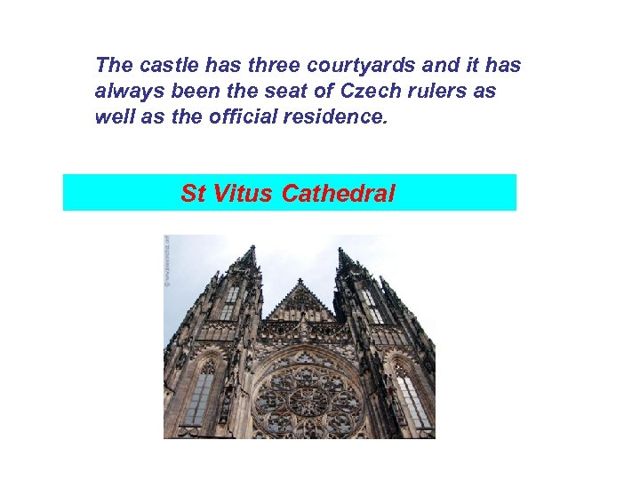The castle has three courtyards and it has always been the seat of Czech