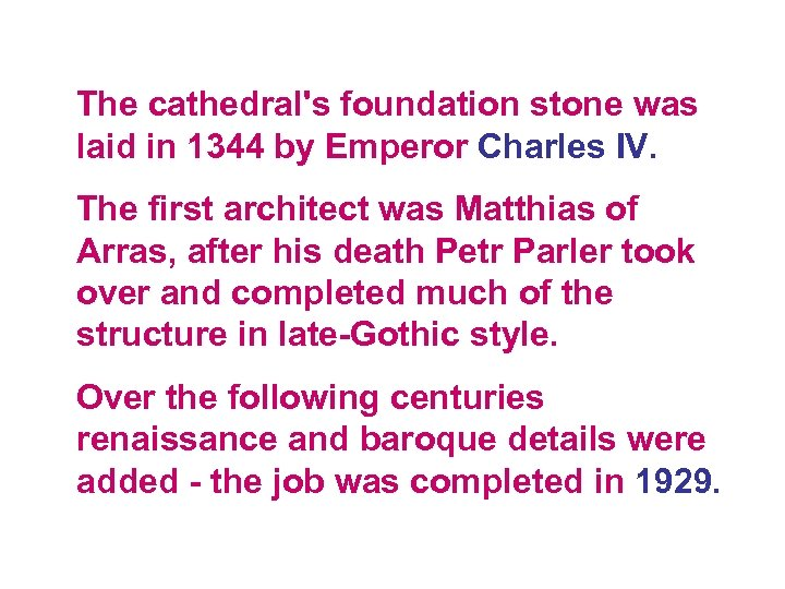 The cathedral's foundation stone was laid in 1344 by Emperor Charles IV. The first