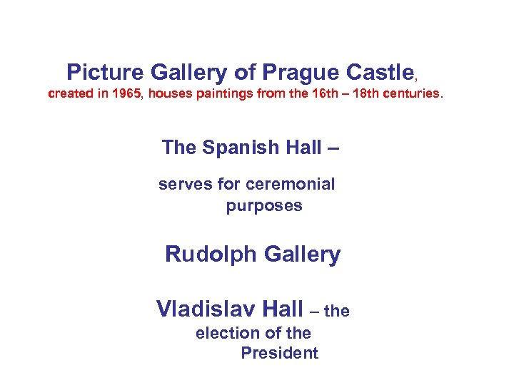 Picture Gallery of Prague Castle, created in 1965, houses paintings from the 16 th