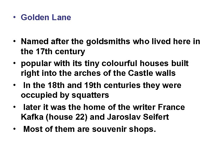 • Golden Lane • Named after the goldsmiths who lived here in the