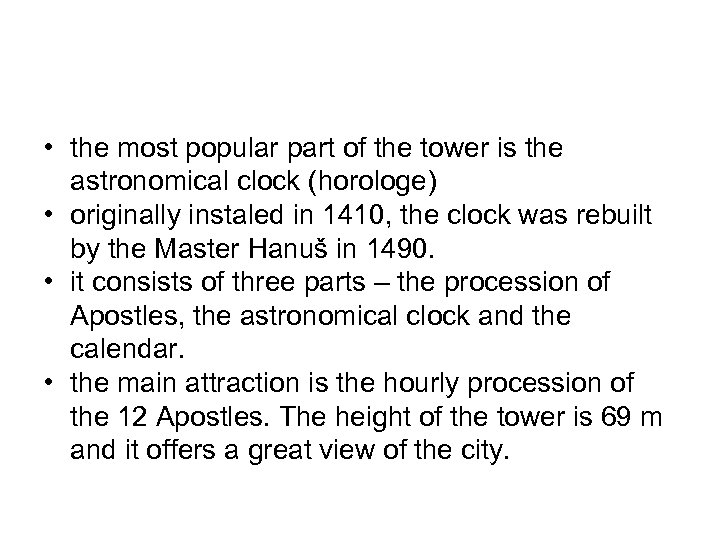 • the most popular part of the tower is the astronomical clock (horologe)