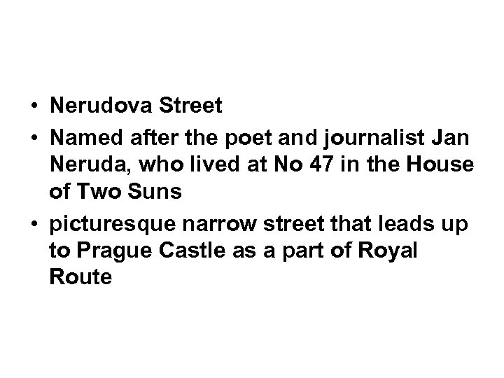 • Nerudova Street • Named after the poet and journalist Jan Neruda, who