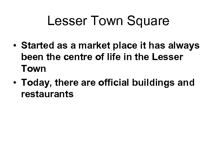 Lesser Town Square • Started as a market place it has always been the