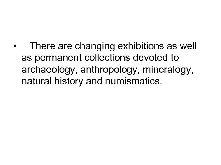 • There are changing exhibitions as well as permanent collections devoted to archaeology,