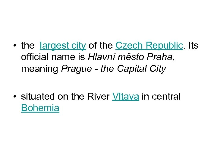 • the largest city of the Czech Republic. Its official name is Hlavní