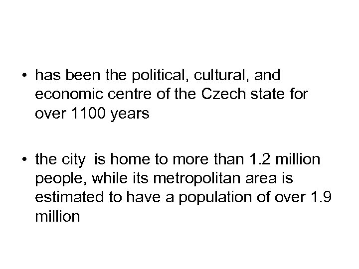 • has been the political, cultural, and economic centre of the Czech state