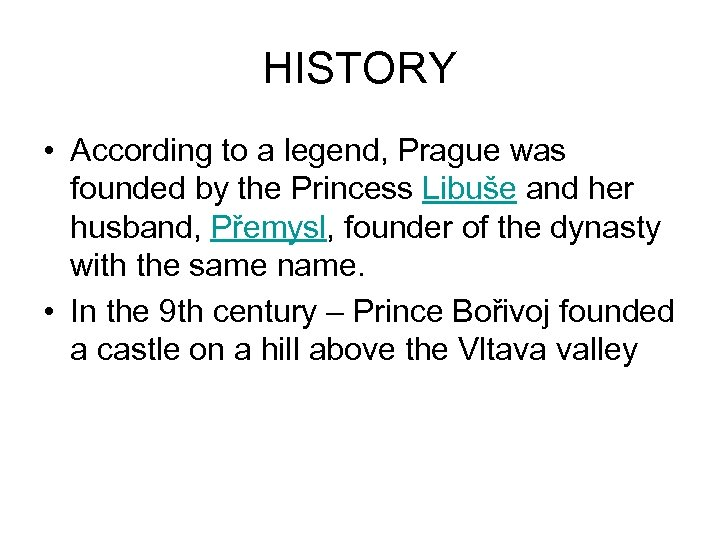 HISTORY • According to a legend, Prague was founded by the Princess Libuše and