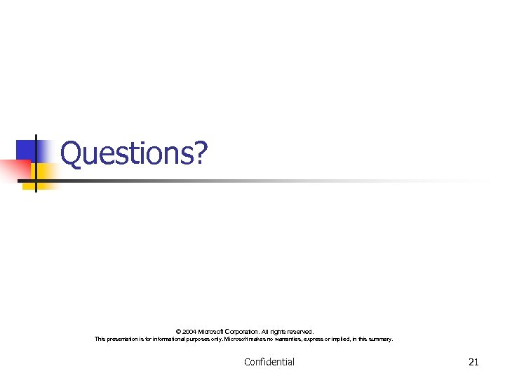 Questions? © 2004 Microsoft Corporation. All rights reserved. This presentation is for informational purposes