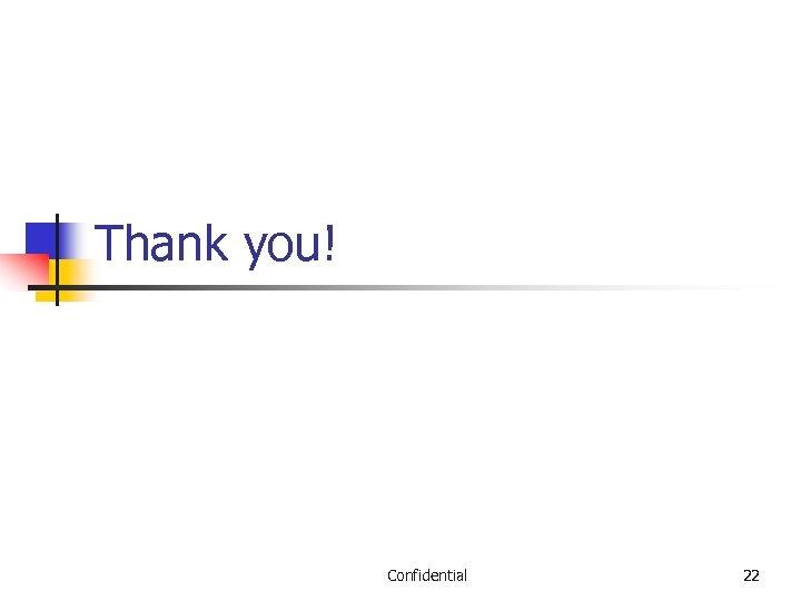 Thank you! Confidential 22