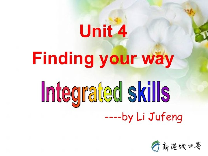 Unit 4 Finding your way ----by Li Jufeng