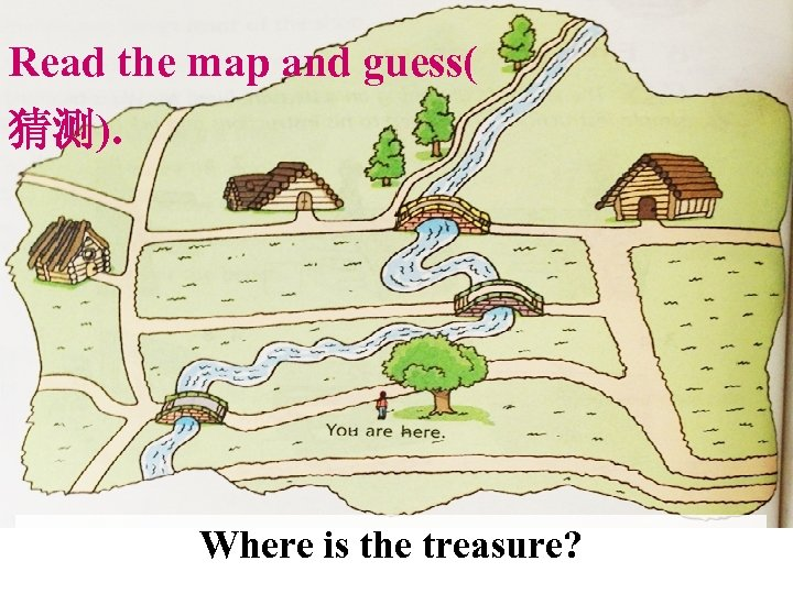 Read the map and guess( 猜测). Where is the treasure?