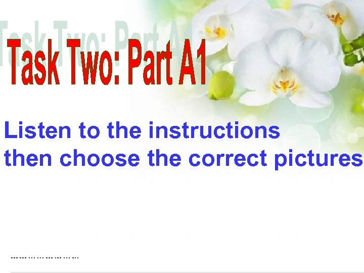 Listen to the instructions then choose the correct pictures.