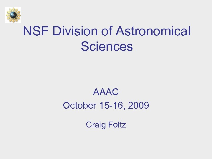 NSF Division of Astronomical Sciences AAAC October 15 -16, 2009 Craig Foltz