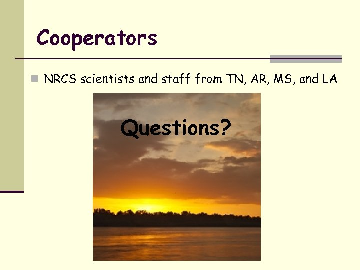 Cooperators n NRCS scientists and staff from TN, AR, MS, and LA Questions?