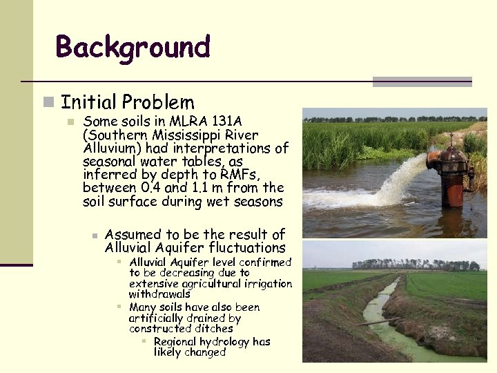 Background n Initial Problem n Some soils in MLRA 131 A (Southern Mississippi River