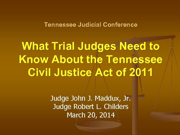 Tennessee Judicial Conference What Trial Judges Need to Know About the Tennessee Civil Justice