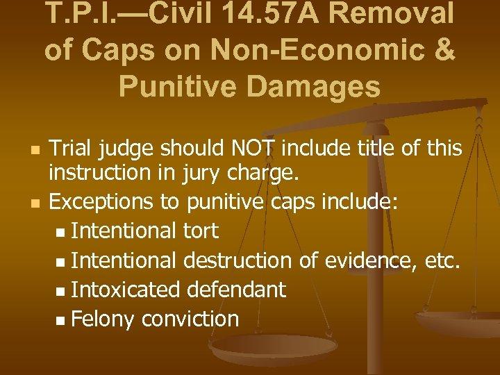 T. P. I. —Civil 14. 57 A Removal of Caps on Non-Economic & Punitive