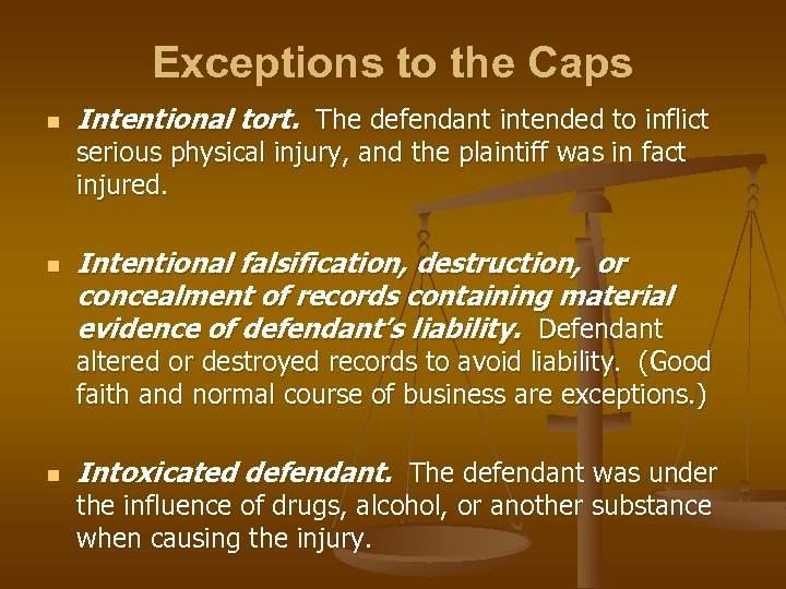 Exceptions to the Caps n Intentional tort. The defendant intended to inflict serious physical