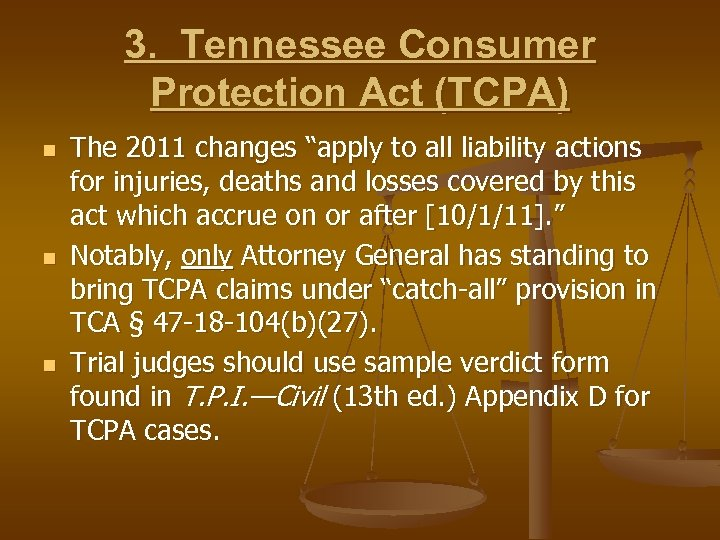 "3. Tennessee Consumer Protection Act (TCPA) n n n The 2011 changes ""apply to"