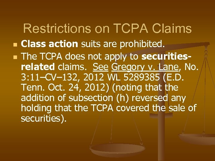 Restrictions on TCPA Claims n n Class action suits are prohibited. The TCPA does
