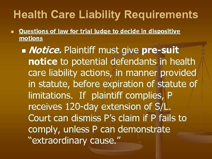 Health Care Liability Requirements n Questions of law for trial judge to decide in