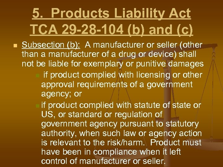 5. Products Liability Act TCA 29 -28 -104 (b) and (c) n Subsection (b):