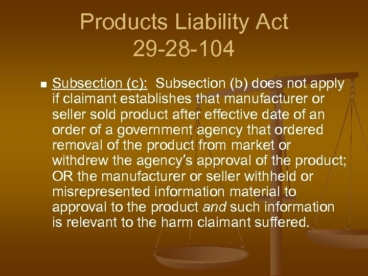 Products Liability Act 29 -28 -104 n Subsection (c): Subsection (b) does not apply