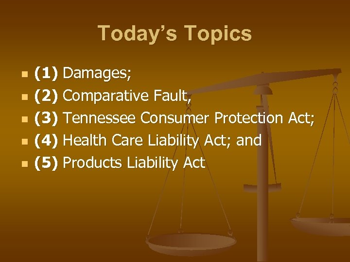 Today's Topics n n n (1) Damages; (2) Comparative Fault, (3) Tennessee Consumer Protection
