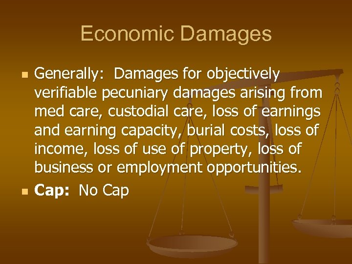 Economic Damages n n Generally: Damages for objectively verifiable pecuniary damages arising from med